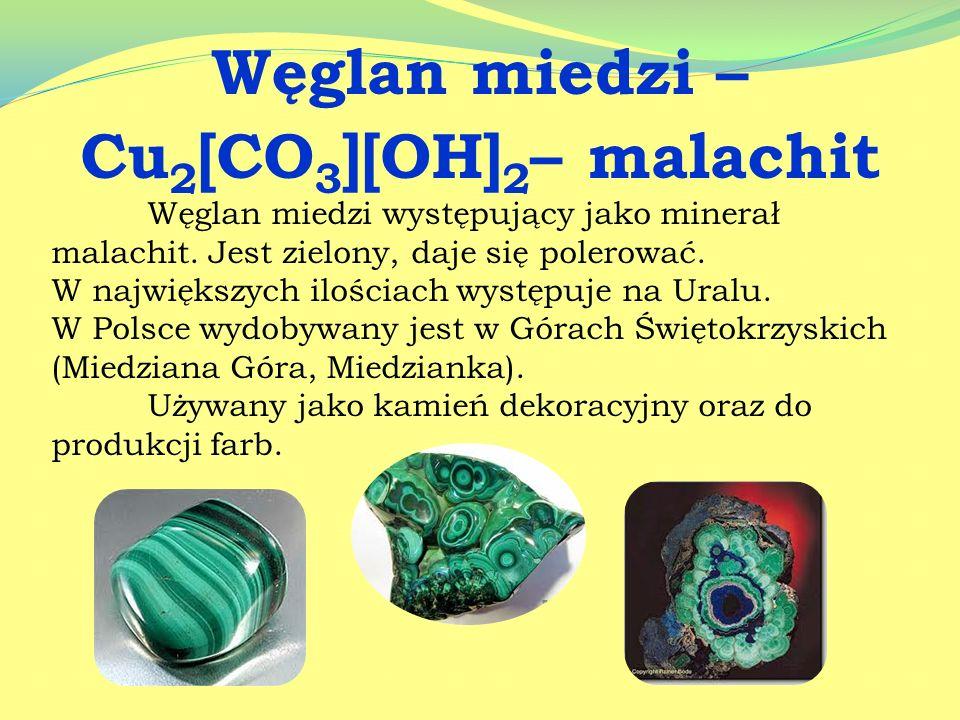 Węglan miedzi – Cu2[CO3][OH]2– malachit